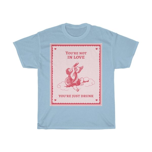 You're Not In Love Heavy Cotton Tee